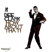 Dee Clark: How About That [Pazzazz]