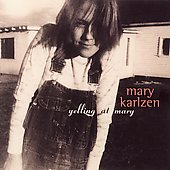 Mary Karlzen: Yelling at Mary