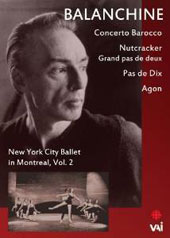 Balanchine: New York City Ballet in Montreal, Vol. 2 - Concerto Barroco, Nutcracker, Pas de Dix & Agon [DVD]