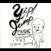 Daniel Johnston: Yip! Jump Music [Remaster]