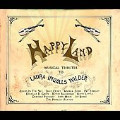 Various Artists: Happy Land: Musical Tributes to Laura Ingalls Wilder
