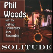 The DePaul University Jazz Ensemble/Phil Woods: Solitude