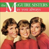 The McGuire Sisters: May You Always *