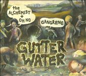 Gangrene/The Alchemist/Oh No: Gutter Water [Digipak]