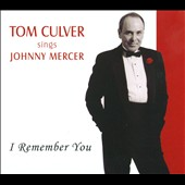 Tom Culver: I Remember You: Tom Culver Sings Johnny Mercer