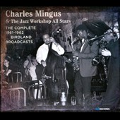 Jazz Workshop All Stars/Charles Mingus: Complete 1961-1962 Birdland Broadcasts