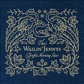 The Wailin' Jennys: Bright Morning Stars [Digipak]