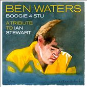 Ben Waters: Boogie 4 Stu: A Tribute to Ian Stewart