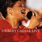 Shirley Caesar: Live...He Will Come