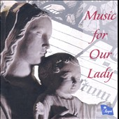 Music for Our Lady: Works by Gorecki, Hadley, Durafle, Langlais, et al.
