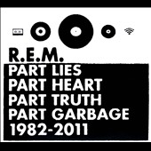 R.E.M.: Part Lies Part Heart Part Truth Part Garbage: 1982-2011 [Digipak]