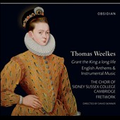 Thomas Weelkes: Grant the King a long life - English Anthems & Instrumental Music