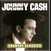 Johnny Cash: The  Greatest: Country Classics