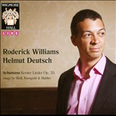 Schumann: Kerner Lieder, Op. 35; Songs by Wolf, Korngold & Mahler / Roderick Williams, baritone; Helmut Deutsch, piano (live, Wigmore Hall, 2/25/11)