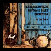 Kjell Gustavsson Rhythm & Blues Orchestra: In the Barn [Digipak]