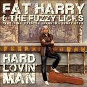 Fuzzy Licks/Fat Harry: Hard Lovin' Man