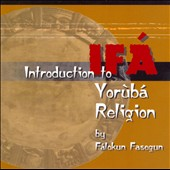Falokun Fasegun: Introduction To IFA Yoruba Religion