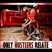 Lil Ro: Only Hustlers Relate [Digipak]