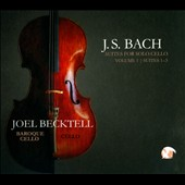 J.S. Bach: Suites for Solo Cello, Vol. 1 - Suites BWV1007-1009 in 2 versions / Joel Becktell, cello and baroque cello