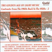 The Golden Age of Light Music: Contrasts - Light music from the 1960s Back to the 1920s, Vol. 2 - works by Rota, Farnon, Hewman, Lehar, Curzon, Ellington, Ewing et al.