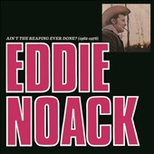 Eddie Noack: Ain't the Reaping Ever Done? (1962-1976) *