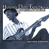 Hound Dog Taylor & the Houserockers: Deluxe Edition