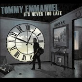 Tommy Emmanuel: It's Never Too Late [Slipcase]