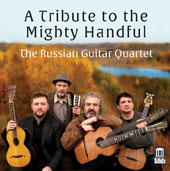 A Tribute to the Mighty Handful - Works by Mily Balakirev, Alexander Borodin, César Cui, Modest Mussorgsky & Nikolay Rimsky-Korsakov / The Russian Guitar Quartet