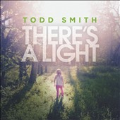 Todd Smith (Selah): There's a Light [8/26] *