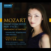 Mozart: Piano Concertos Nos. 17 & 27, Concerto in D Major, Fantasy in C Minor / Sophie-Mayuko Vetter, piano; Rainer Kassmaul, violin; Peter Ruzicka, conductor