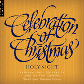 Celebration of Christmas: Holy Night / BYU Philharmonic Orchestra; Men's Chorus; Combined Choirs; Concert Choir; Women's Chorus
