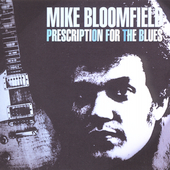 Michael Bloomfield: Prescription for the Blues