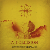David Crowder: A Collision