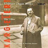 Sigfrid Karg-Ellert: Ultimate Organ Works Vol. 2 / Elke Völker