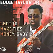 Eddie Taylor Jr.: I Got to Make This Money, Baby