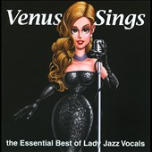 Various Artists: Venus Sings: The Essential Best of Lady Jazz Vocals