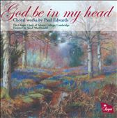 God be in my Head: Choral Works by Paul Edwards / Chapel Choir Selwyn Colleg
