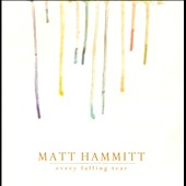 Matt Hammitt: Every Falling Tear