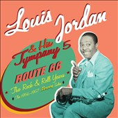 Louis Jordan & His Tympany 5: Route 66: The Rock & Roll Years