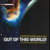 Chanticleer Takes You Out of this World! / Live & Studio Recorded Highlights