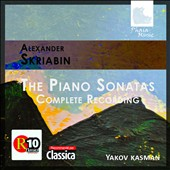 Alexander Scriabin: The Complete Piano Sonatas / Yakov Kasman, piano