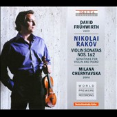 Nikolai Rakov: Violin Sonatas Nos. 1 & 2; Sonatinas for Violin and Piano / David Fr&uuml;hwirth: violin; Milana Chernyavska: piano