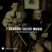 Various Artists: Classic Celtic Music from Smithsonian Folkways
