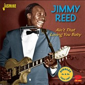 Jimmy Reed: Ain't That Loving You Baby: Singles A's & B's 1953-1961