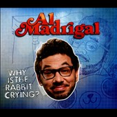 Al Madrigal: Why Is the Rabbit Crying? [Digipak]
