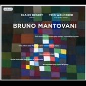 Bruno Mantovani (b.1974): Chamber works for violin, cello & piano / Raphael Pidoux, cello; Vincent Coq, piano; Claire Désert, piano