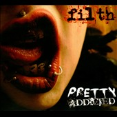 Pretty Addicted: Filth [Digipak]