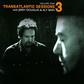 Jerry Douglas (Dobro)/Aly Bain: Transatlantic Sessions 3, Vol. 1 *