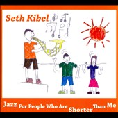 Seth Kibel: Jazz for People Who Are Shorter Than Me [Digipak]