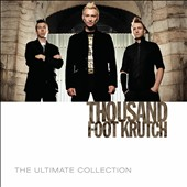 Thousand Foot Krutch: The Ultimate Collection